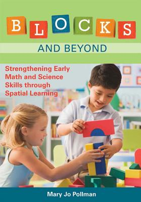 Blocks and Beyond: Strengthening Early Math and Science Skills Through Spatial Learning - Pollman, Mary Jo