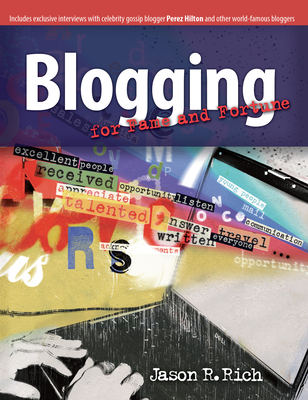 Blogging for Fame and Fortune - Rich, Jason R