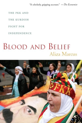 Blood and Belief: The PKK and the Kurdish Fight for Independence - Marcus, Aliza