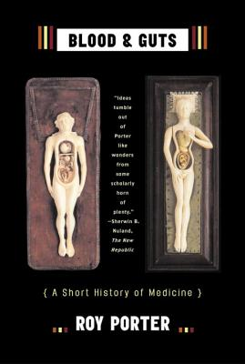 Blood and Guts: A Short History of Medicine - Porter, Roy