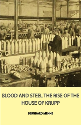 Blood and Steel - The Rise of the House of Krupp - Menne, Bernhard