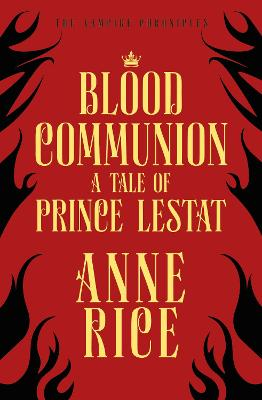 Blood Communion: A Tale of Prince Lestat (The Vampire Chronicles 13) - Rice, Anne