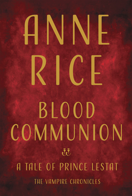 Blood Communion: A Tale of Prince Lestat - Rice, Anne, Professor