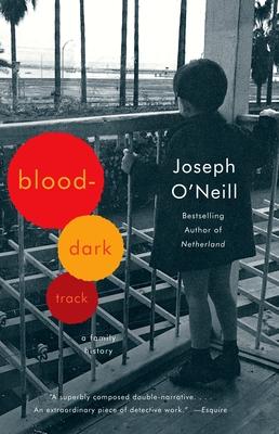 Blood-Dark Track: A Family History - O'Neill, Joseph