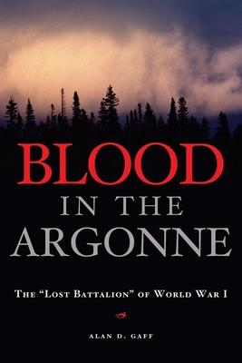 "Blood in the Argonne: The ""lost Battalion"" of World War I - Gaff, Alan D"