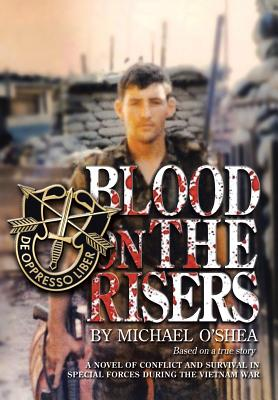 Blood on the Risers: A Novel of Conflict and Survival in Special Forces During the Vietnam War - O'Shea, Michael