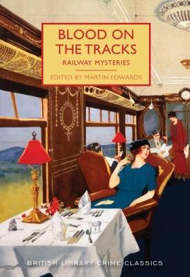 Blood on the Tracks: Railway Mysteries - Edwards, Martin (Editor)