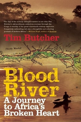 Blood River: A Journey to Africa's Broken Heart - Butcher, Tim