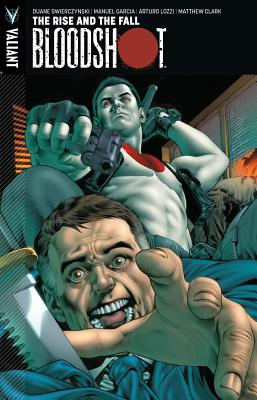 Bloodshot Volume 2: The Rise and the Fall - Swierczynski, Duane, and Garcia, Manuel, and Lozzi, Arturo