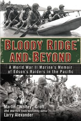 Bloody Ridge and Beyond: A World War II Marine's Memoir of Edson's Raiders in the Pacific - Groft, Marlin, and Alexander, Larry