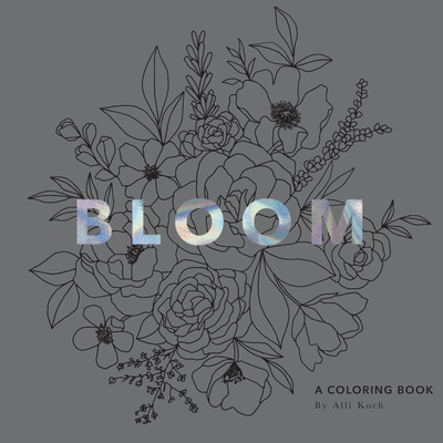 Bloom: A Flower Coloring Book with Velvet Pages - Koch, Alli, and Paige Tate & Co