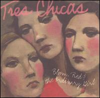 Bloom, Red & The Ordinary Girl - Tres Chicas