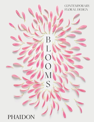 Blooms: Contemporary Floral Design - Coulson, Clare (Introduction by), and Phaidon Editors