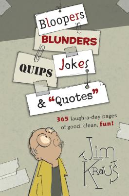Bloopers, Blunders, Jokes, Quips & Quotes - Kraus, Jim (Compiled by)