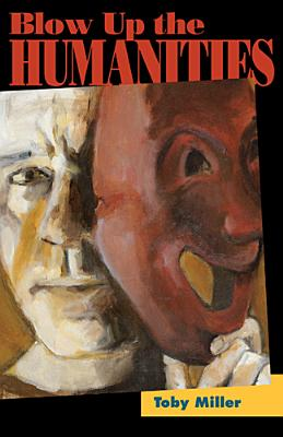Blow Up the Humanities - Miller, Toby