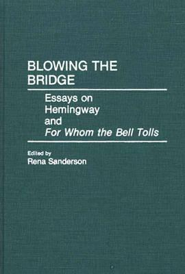 Blowing the Bridge: Essays on Hemingway and for Whom the Bell Tolls - Sanderson, Rena