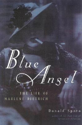 Blue Angel: The Life of Marlene Dietrich - Spoto, Donald, M.A., Ph.D.