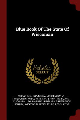 Blue Book of the State of Wisconsin - Wisconsin (Creator)