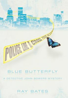 Blue Butterfly: A Detective John Bowers Mystery - Bates, Ray