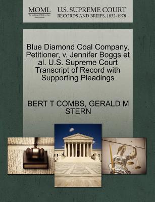 Blue Diamond Coal Company, Petitioner, V. Jennifer Boggs et al. U.S. Supreme Court Transcript of Record with Supporting Pleadings - Combs, Bert T, and Stern, Gerald M, Professor