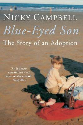 Blue-Eyed Son: the Story of an Adoption - Campbell, Nicky