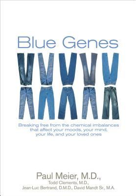 Blue Genes: Breaking Free from the Chemical Imbalances That Affect Your Moods, Your Mind, Your Life, and Your Loved Ones - Meier, Paul, Dr., MD