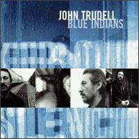 Blue Indians - John Trudell