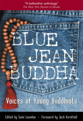 Blue Jean Buddha: Voices of Young Buddhists - Loundon, Sumi (Editor), and Kornfield, Jack, PhD (Foreword by)