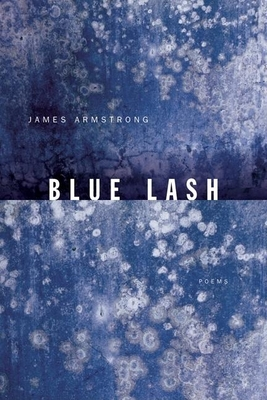 Blue Lash: Poems - Armstrong, James