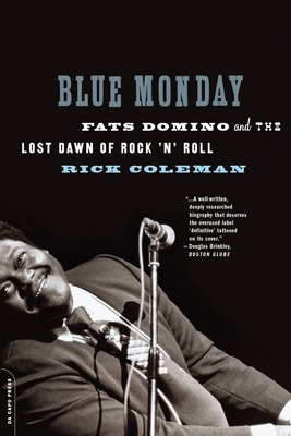 Blue Monday: Fats Domino and the Lost Dawn of Rock 'n' Roll - Coleman, Rick
