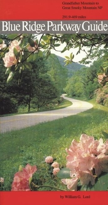 Blue Ridge Parkway Guide Volume 2: Grandfather Mountain to Great Smoky Mountains - Lord, William G
