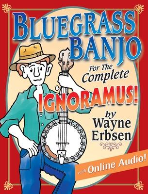 Bluegrass Banjo for the Complete Ignoramus! - Erbsen, Wayne