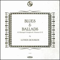 Blues & Ballads: A Folksinger's Songbook, Vols. 1-2 - Luther Dickinson