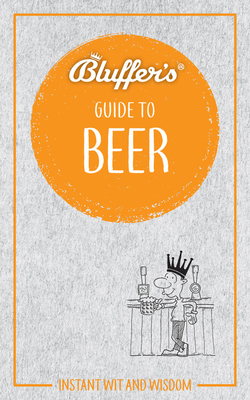 Bluffer's Guide to Beer: Instant Wit and Wisdom - Goodall, Jonathan