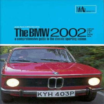 BMW 2002: A Comprehensive Guide to the Classic Sporting Saloon - Taylor, James, and Clarke, R M, and Macartney, Mike