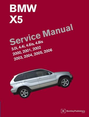 BMW X5 (E53) Service Manual: 2000, 2001, 2002, 2003, 2004, 2005, 2006: 3.0i, 4.4i, 4.6is, 4.8is - Bentley Publishers