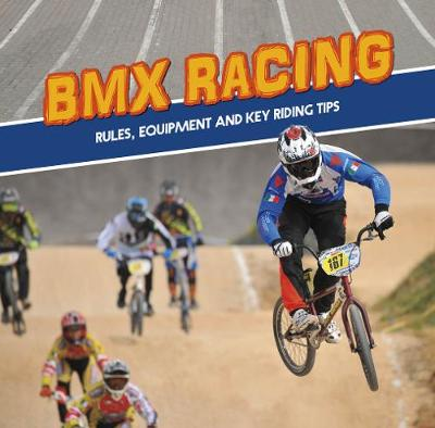 BMX Racing: Rules, Equipment and Key Riding Tips - Omoth, Tyler