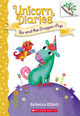 Bo and the Dragon-Pup: A Branches Book (Unicorn Diaries #2), 2 -