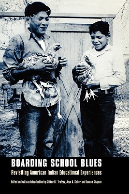 Boarding School Blues: Revisiting American Indian Educational Experiences - Trafzer, Clifford E (Editor), and Keller, Jean a (Editor), and Sisquoc, Lorene (Introduction by)