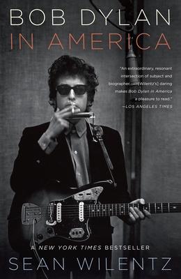 Bob Dylan in America - Wilentz, Sean