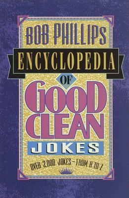 Bob Phillips Encyclopedia of Good Clean Jokes - Phillips, Bob