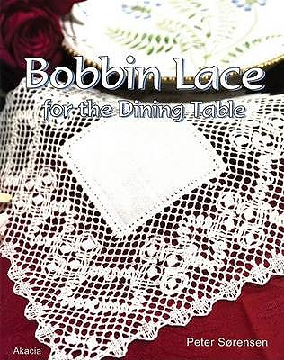 Bobbin Lace for the Dining Table - Sorensen, Peter