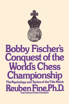 Bobby Fischer's Conquest of the World Chess Championship: The Psychology and Tactics of the Title Match - Fine, Reuben, and Sloan, Sam (Introduction by)