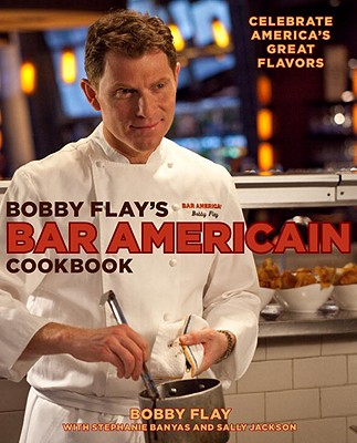 Bobby Flay's Bar Americain Cookbook: Celebrate America's Great Flavors - Flay, Bobby, and Banyas, Stephanie, and Jackson, Sally, Professor