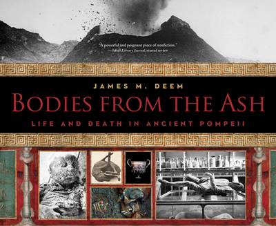 Bodies from the Ash: Life and Death in Ancient Pompeii - Deem, James M