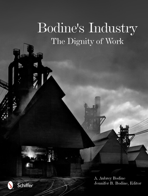 Bodine's Industry: The Dignity of Work: The Dignity of Work - Bodine, A Aubrey