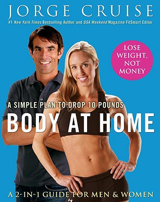 Body at Home: A Simple Plan to Drop 10 Pounds; A 2-In-1 Guide for Men & Women - Cruise, Jorge