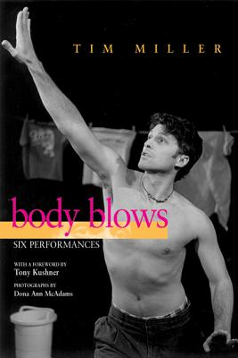 Body Blows: Six Performances - Miller, Tim, and McAdams, Dona Ann (Photographer), and Kushner, Tony, Professor (Foreword by)