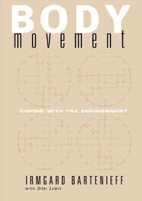 Body Movement: Coping with the Environment - Bartenieff, Irmgard, and Lewis, Dori