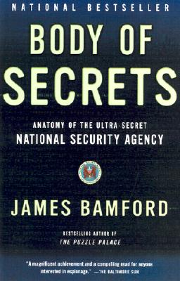 Body of Secrets: Anatomy of the Ultra-Secret National Security Agency - Bamford, James